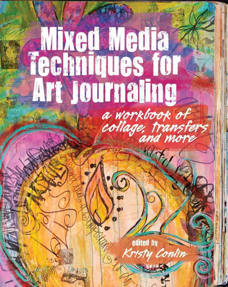 Mixed Media Techniques for Art Journaling By Conlin, Kristy (EDT)